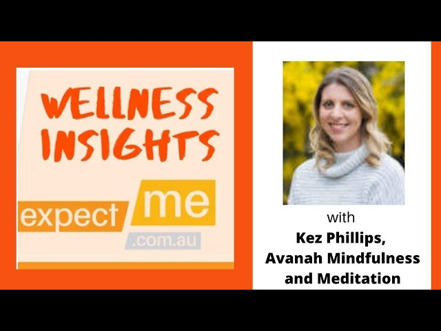 Wellness Insights - Kez Phillips, Anavah Mindfulness & Meditation