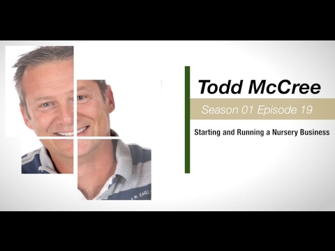 S01E19 - Todd McCree - Starting and Running a Nursery Business
