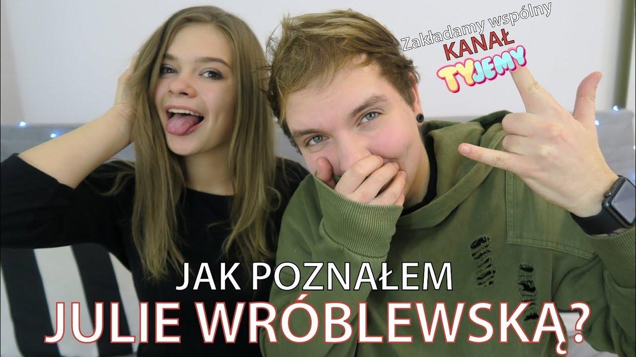 Jak poznałem Julię Wróblewską?
