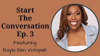 Start the Conversation Ep. 3 featuring Kayla Kim Votapek