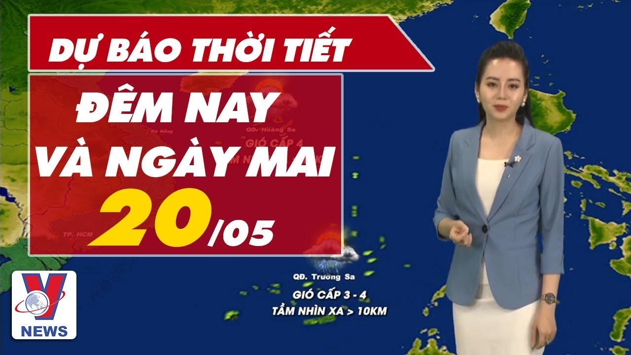 Dự báo thời tiết đêm nay và ngày mai 20/05 | VNEWS