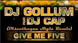 DJ Gollum ft. DJ Cap - Give Me Five (Discotheque Style Remix)