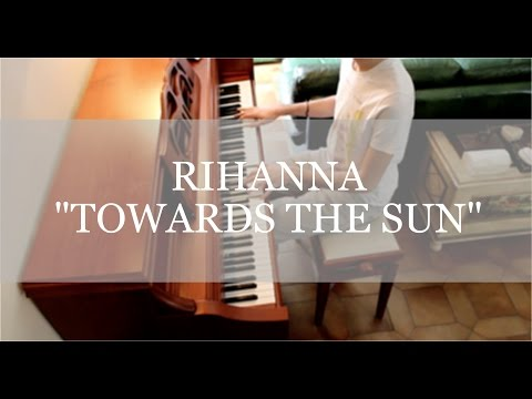 Rihanna - Towards The Sun (Piano cover / Sheet music)