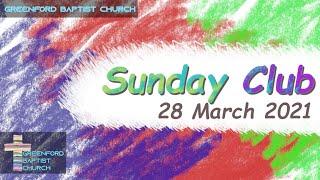 Greenford Baptist Church Sunday Club - 28 March 2021