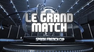 Spank French Cup #6 - Le Grand Match