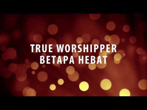 True Worshipper - Betapa Hebat
