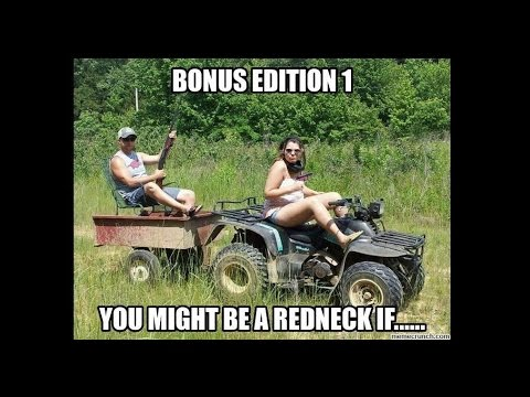 Bonus Edition 1: You Might Be A Redneck If.... - YouTube