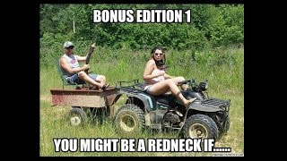 Bonus Edition 1: You Might Be A Redneck If....