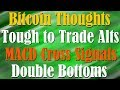 Bitcoin Trading Strategy - Tough to Trade Alts - MACD Cross Signals - Double Bottoms