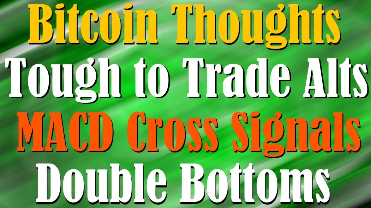 Bitcoin Trading Strategy - Tough to Trade Alts - MACD Cross Signals