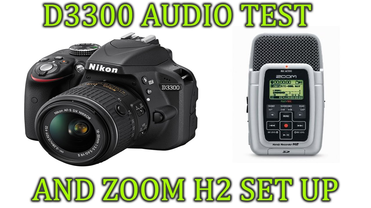 Nikon D3300 Audio TEST and How to set up the Zoom H2 to ...