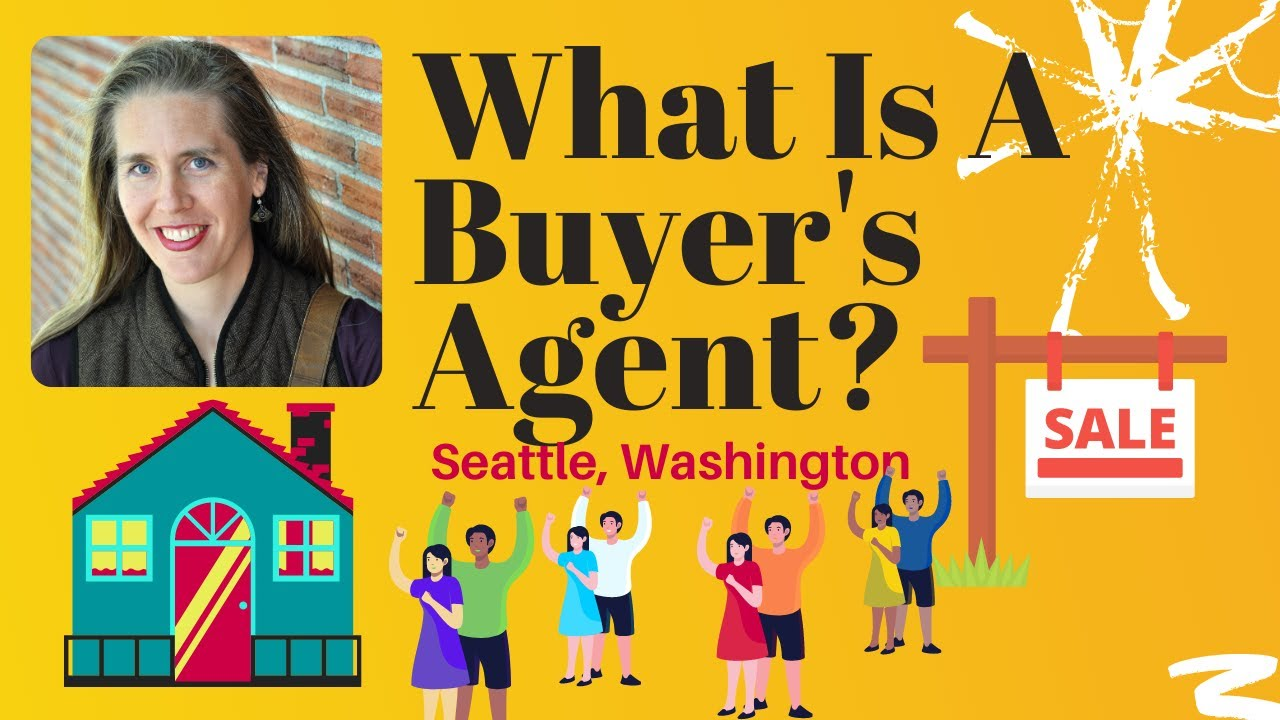 What Is A Buyer's Agent?  Seattle, Washington Real Estate Agent Explains: Buyer's Agency