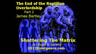 The End of the Reptilian Overlordship Part 2 - James Bartley
