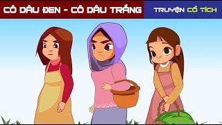 Cô Dâu Đen - Cô Dâu Trắng | Chuyen Co Tich | Truyện Cổ Tích Việt Nam Hay Nhất