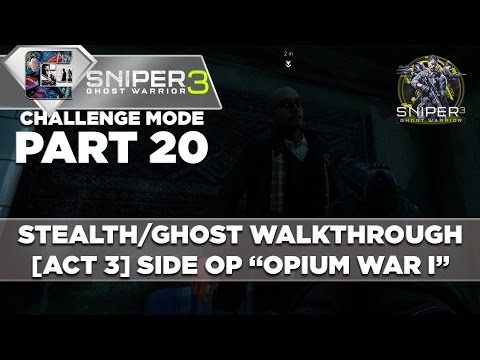 "Sniper Ghost Warrior 3 - Walkthrough - Realistic Mode - Part 20 [ACT 3] Side Op ""Opium War I"""
