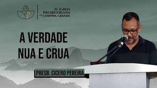 A verdade nua e crua - Presb. Cicero Pereira - 09/08/2020 (Manhã)
