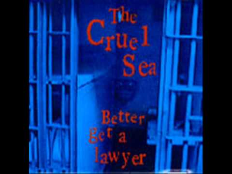 The Cruel Sea ~ Better Get A Lawyer
