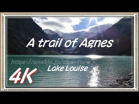 【4K】レイク ルイーズ Trail of Agnes 光の天使 Lake Louise . Banff National Park - CANADA -