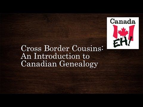 Cross-Border Cousins: An Introduction To Canadian Genealogy