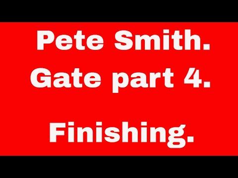 Pete Smith  Gate Finishing