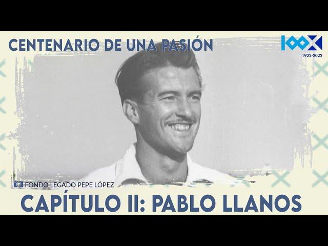 #CentenarioCDT | Centenario de una pasión. Capítulo 2: Pablo Llanos