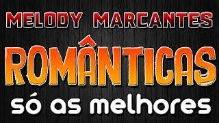 SEQUÊNCIA DE MELODY MARCANTES ROMÂNTICAS 2.0