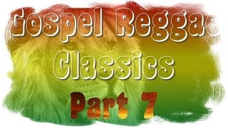 Gospel Reggae Classics Chapter 7