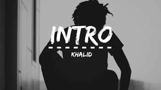 Khalid - Intro (Lyrics)