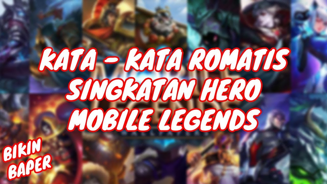 Kata Kata Romantis Singkatan Hero Mobile Legends Bikin Baper