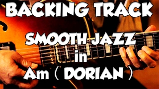 Smooth Jazz Dorian Groove Guitar Backing Track Jam in am