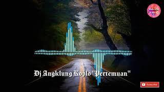 DJ SLOW PERTEMUAN VERSI ANGKLUNG KOPLO TERBARU 2020 FULL BASS REMIX