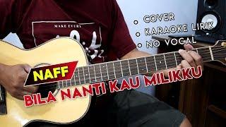 Naff - Bila Nanti Kau Milikku | FULL Cover Gitar Chord + Melodi | Karaoke Lirik By Sobat P