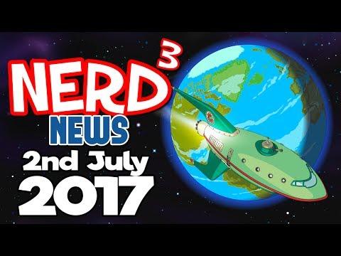 Nerd³ News - 2nd July 2017 - Bad News Everybody