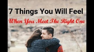 7 Things You Will Feel When You Meet The Right One
