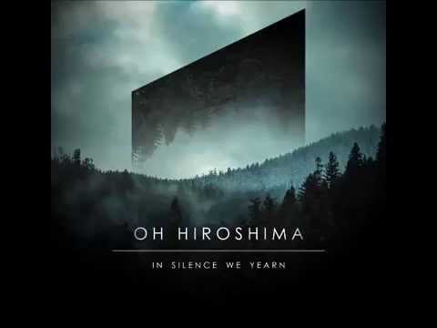 Oh Hiroshima - In Silence We Yearn (Full Album)