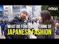 What do Foreigners think of JAPANESE FASHION?