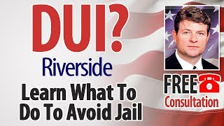 DUI Defense Attorney Riverside County, CA Free Consultation