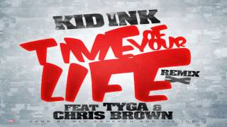 Kid Ink - Time Of Your Life (Remix) feat Tyga & Chris Brown [Clean]