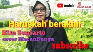 Haruskah Berakhir lagu is the best Rita Sugiarto cover by Macan bunga tanggal 12 Juli tahun 2020