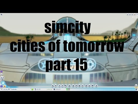 Simcity 5 Cities of Tomorrow - Part 15 - Fusion Power FTW - OmegaCo