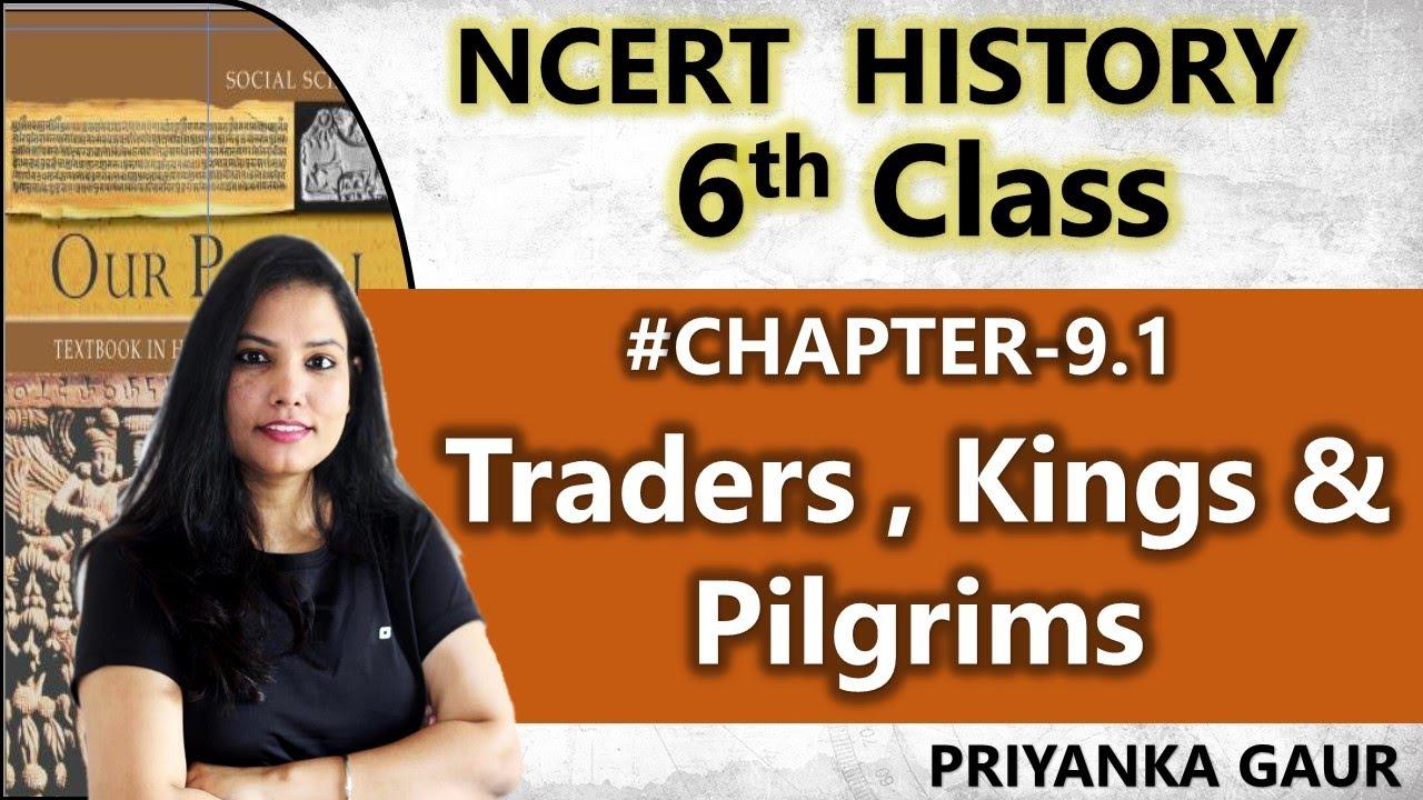 Chapter-9.1   Class 6 History   Traders , Kings & Pilgrims   By Priyanka Gaur