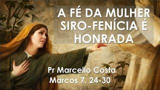 A fé da mulher siro-fenícia é honrada - Pr Marcello Costa