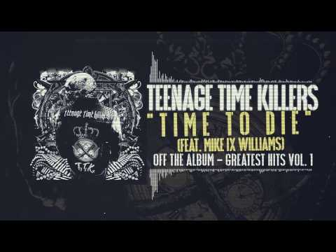 Teenage Time Killers - Time To Die feat. Mike IX Williams