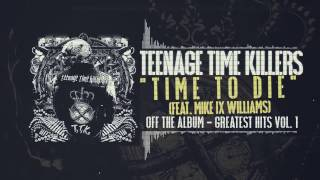 Teenage Time Killers ft.Mike IX Williams - Time To Die