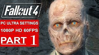 Fallout 4 Gameplay Walkthrough Part 1 1080p 60FPS PC ULTRA Settings - No Commentary