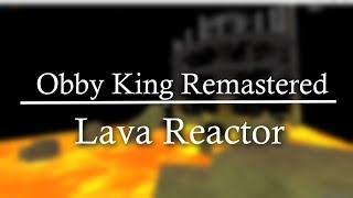 [ROBLOX] Obby King Remastered - Lava Reactor