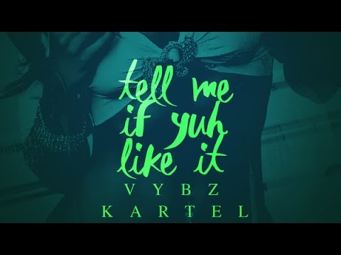 Vybz Kartel - Tell Me If Yuh Like It (Raw) February 2016