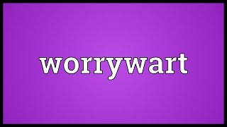 Worrywart Meaning