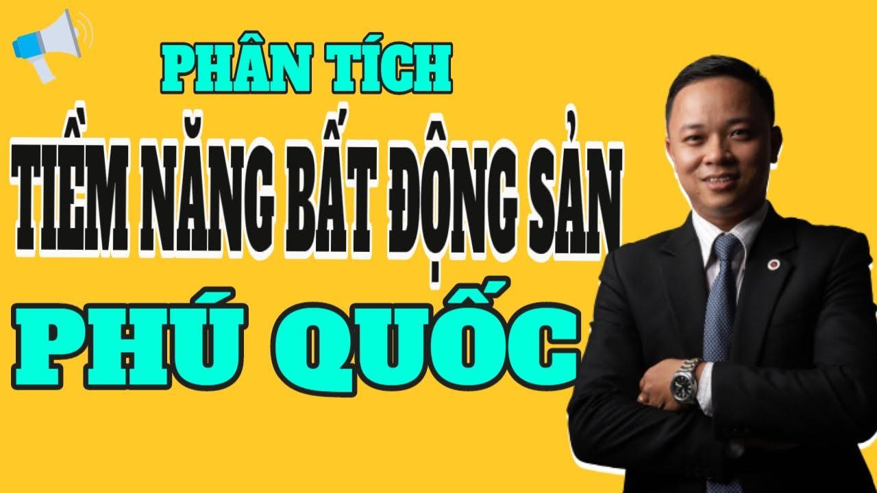 Phân tích tiềm năng bất động sản phú quốc ( sơ lược ) I Phạm Văn Nam