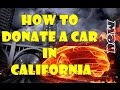 DONATE CAR TO CHARITY CALIFORNIA HOW TO DONATE A CAR IN CALIFORNIA   YouTube